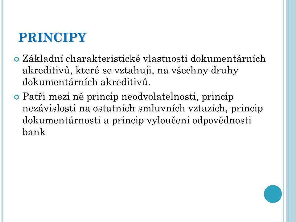 PRINCIPY Základní charakteristické vlastnosti dokumentárních akreditivů, které se vztahuji, na všechny druhy dokumentárních akreditivů. Patři mezi ně