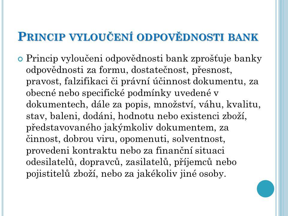 P RINCIP VYLOUČENÍ ODPOVĚDNOSTI BANK Princip vyloučeni odpovědnosti bank zprošťuje banky odpovědnosti za formu, dostatečnost, přesnost, pravost, falzi