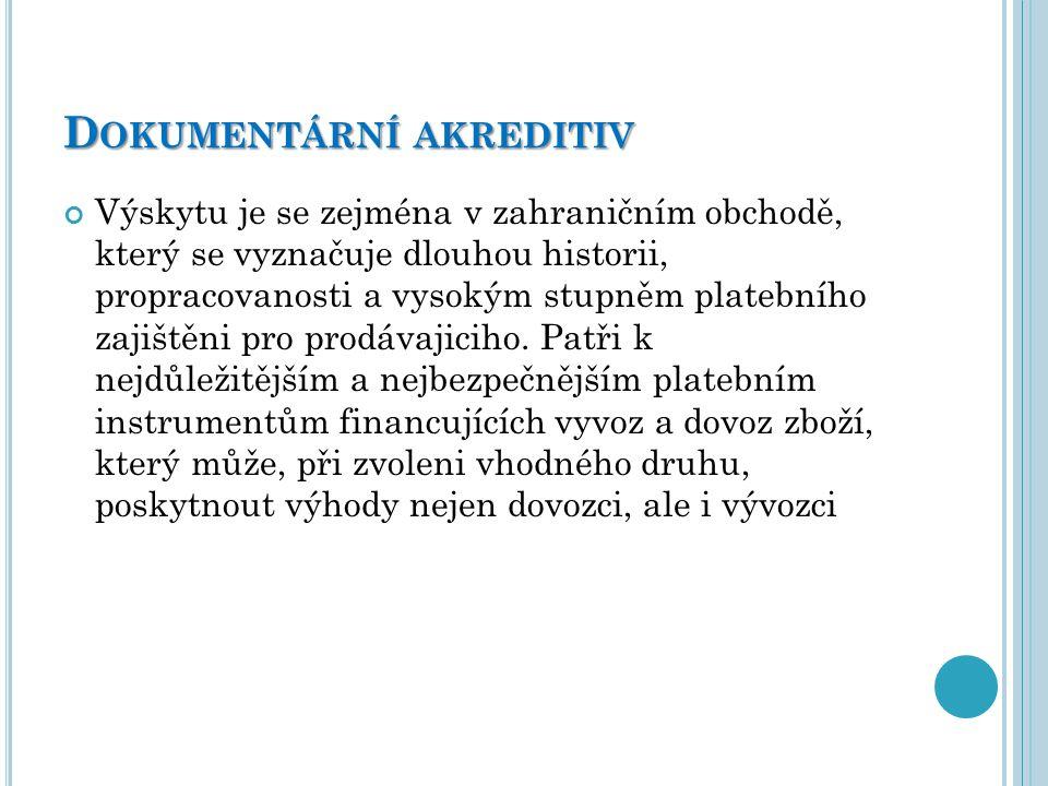 D OKUMENTÁRNÍ AKREDITIV (D OCUMENTARY C REDIT, L ETTRE OF C REDIT, L/C) představuje písemný závazek banky, vystaveny na základě žádosti jejího klienta (příkazce, kupujícího), že poskytne plněni stanovené v akreditivu třetí osobě (pověřenému, beneficientovi, prodávajícímu), budou-li do určité doby splněny akreditivní podmínky.