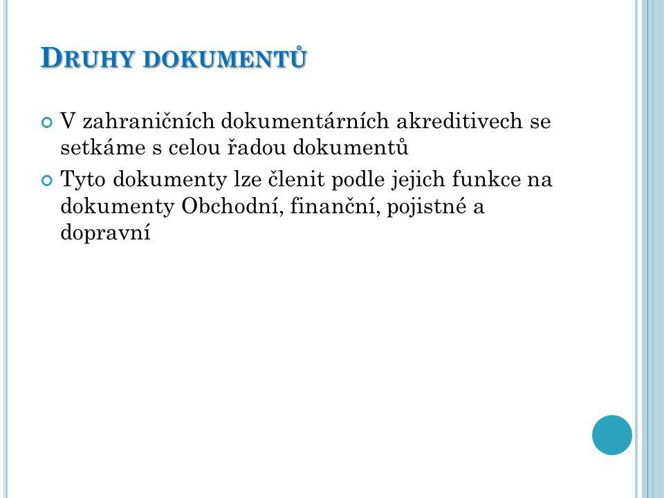 D RUHY DOKUMENTŮ V zahraničních dokumentárních akreditivech se setkáme s celou řadou dokumentů Tyto dokumenty lze členit podle jejich funkce na dokume