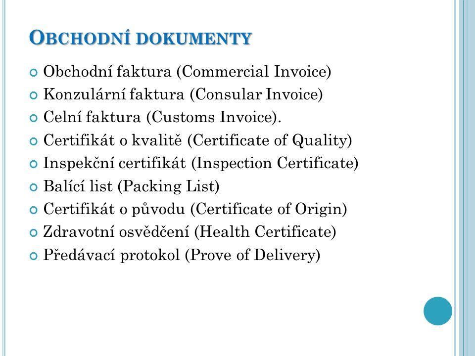 O BCHODNÍ DOKUMENTY Obchodní faktura (Commercial Invoice) Konzulární faktura (Consular Invoice) Celní faktura (Customs Invoice). Certifikát o kvalitě