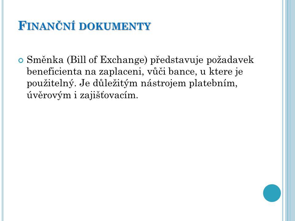 F INANČNÍ DOKUMENTY Směnka (Bill of Exchange) představuje požadavek beneficienta na zaplaceni, vůči bance, u ktere je použitelný. Je důležitým nástroj