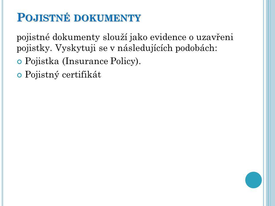 P OJISTNÉ DOKUMENTY pojistné dokumenty slouží jako evidence o uzavřeni pojistky. Vyskytuji se v následujících podobách: Pojistka (Insurance Policy). P