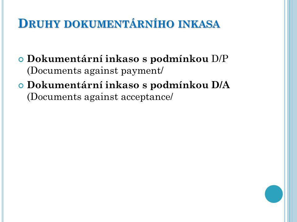D RUHY DOKUMENTÁRNÍHO INKASA Dokumentární inkaso s podmínkou D/P (Documents against payment/ Dokumentární inkaso s podmínkou D/A (Documents against ac