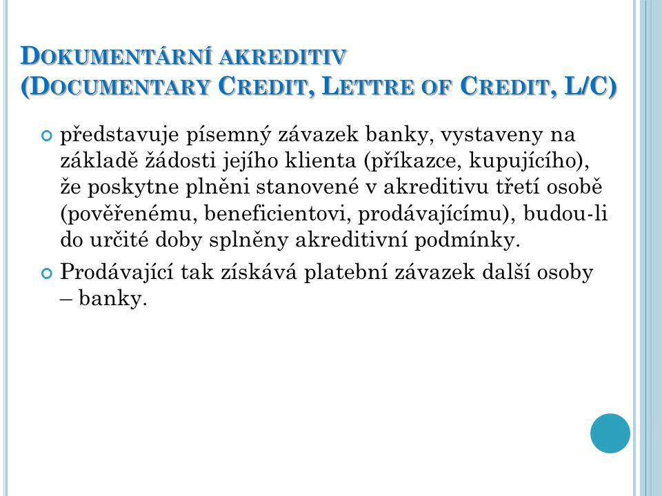 D OKUMENTÁRNÍ AKREDITIV (D OCUMENTARY C REDIT, L ETTRE OF C REDIT, L/C) představuje písemný závazek banky, vystaveny na základě žádosti jejího klienta