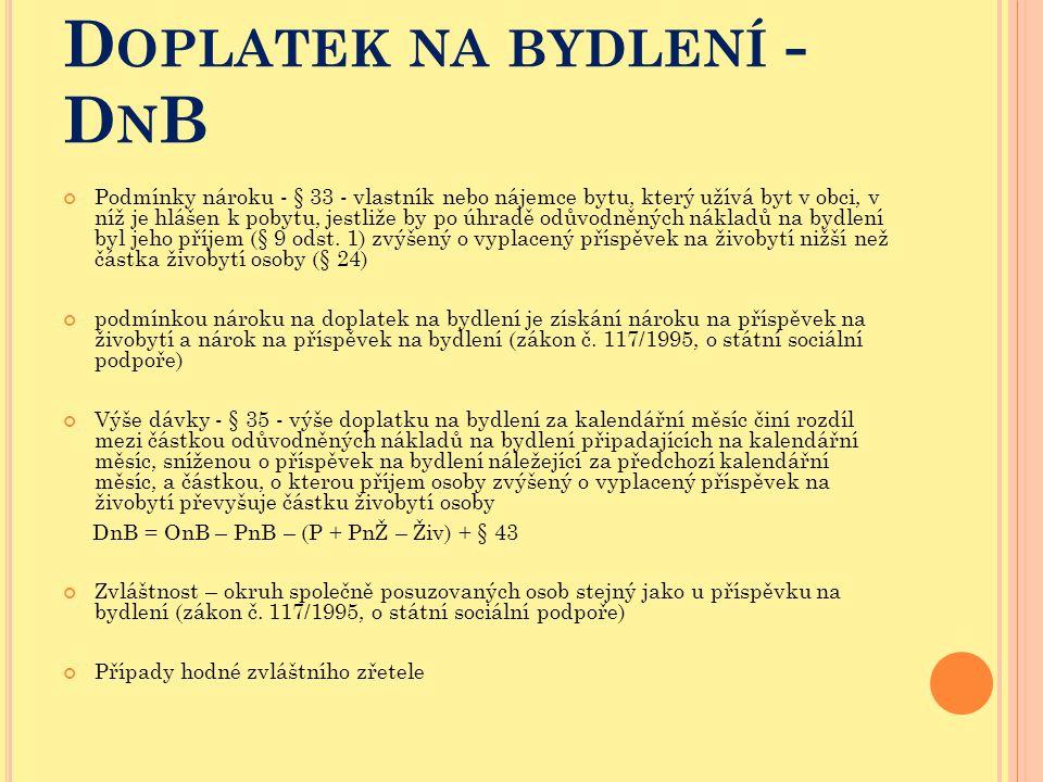 D OPLATEK NA BYDLENÍ - D N B Podmínky nároku - § 33 - vlastník nebo nájemce bytu, který užívá byt v obci, v níž je hlášen k pobytu, jestliže by po úhr