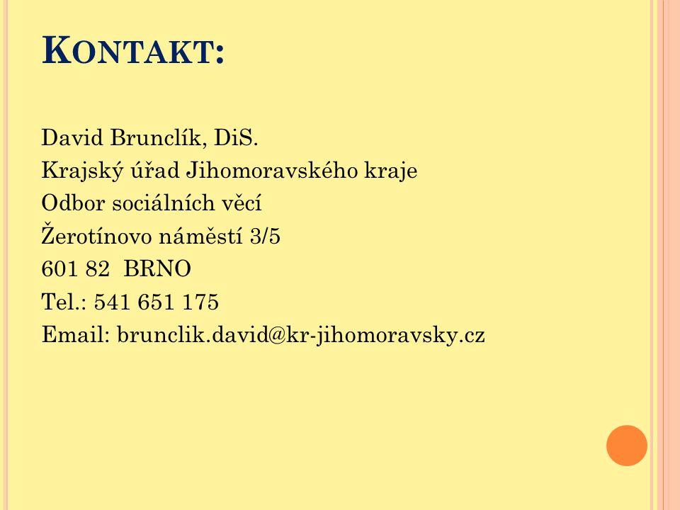 K ONTAKT : David Brunclík, DiS. Krajský úřad Jihomoravského kraje Odbor sociálních věcí Žerotínovo náměstí 3/5 601 82 BRNO Tel.: 541 651 175 Email: br
