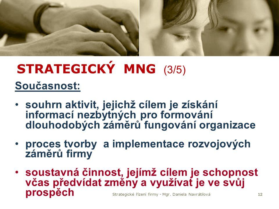 STRATEGICKÝ MNG (3/5) Současnost: souhrn aktivit, jejichž cílem je získání informací nezbytných pro formování dlouhodobých záměrů fungování organizace