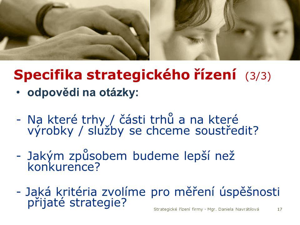 Specifika strategického řízení (3/3) odpovědi na otázky: -Na které trhy / části trhů a na které výrobky / služby se chceme soustředit? -Jakým způsobem