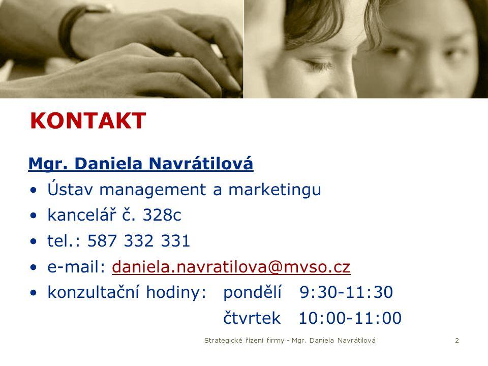 KONTAKT Mgr. Daniela Navrátilová Ústav management a marketingu kancelář č. 328c tel.: 587 332 331 e-mail: daniela.navratilova@mvso.czdaniela.navratilo