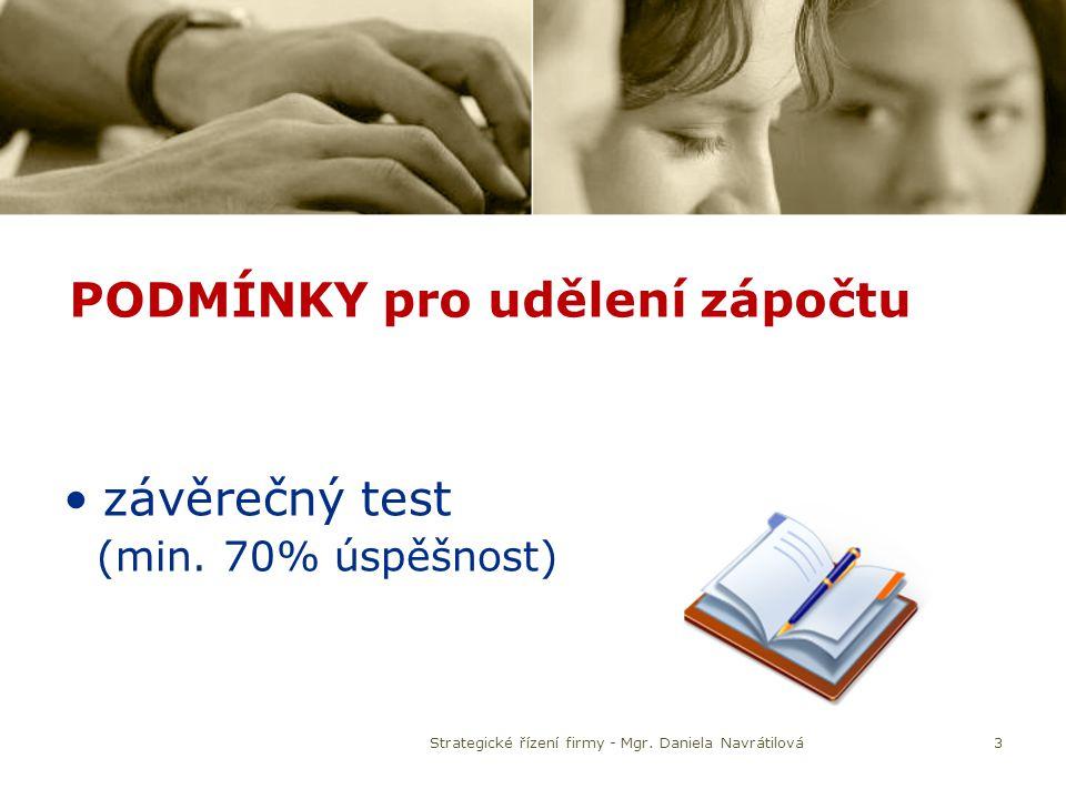 PODMÍNKY pro udělení zápočtu závěrečný test (min. 70% úspěšnost) 3Strategické řízení firmy - Mgr. Daniela Navrátilová