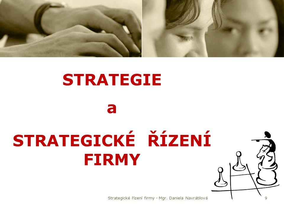 STRATEGIE a STRATEGICKÉ ŘÍZENÍ FIRMY 9Strategické řízení firmy - Mgr. Daniela Navrátilová