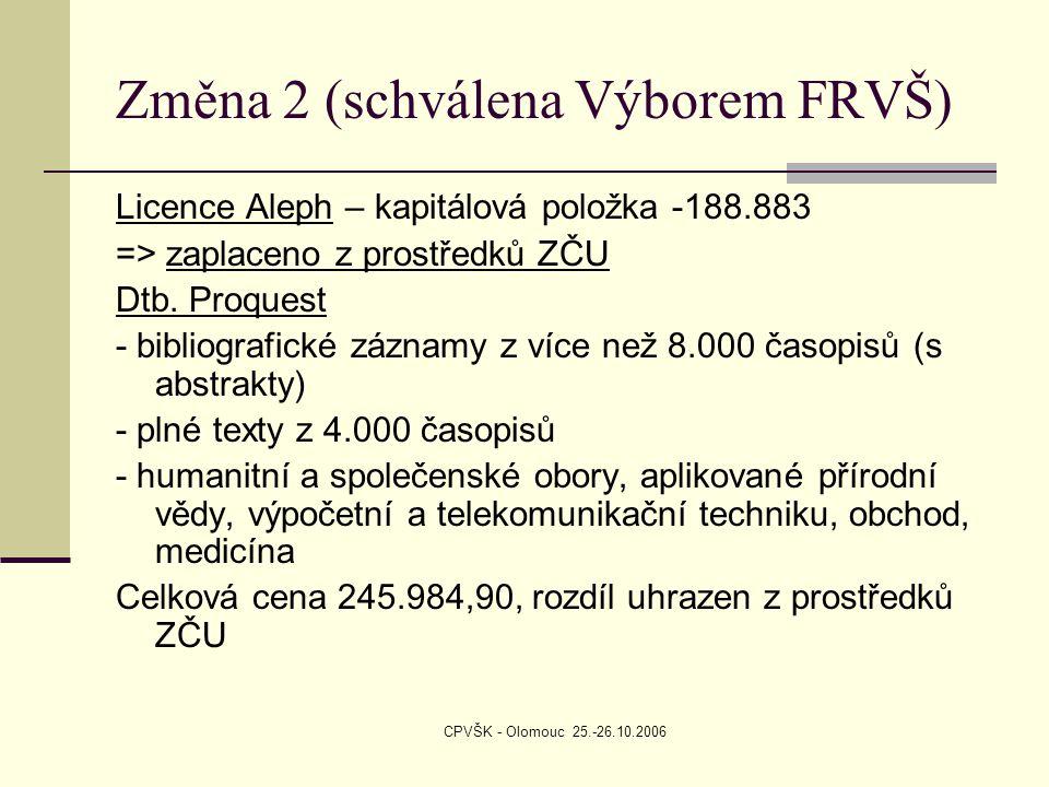 CPVŠK - Olomouc 25.-26.10.2006 Změna 2 (schválena Výborem FRVŠ) Licence Aleph – kapitálová položka -188.883 => zaplaceno z prostředků ZČU Dtb. Proques