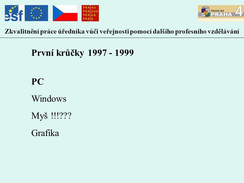 Zkvalitnění práce úředníka vůči veřejnosti pomocí dalšího profesního vzdělávání PC Windows Myš !!!??? Grafika První krůčky 1997 - 1999