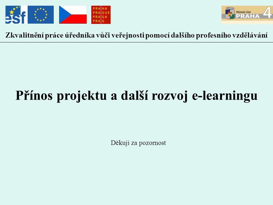 Zkvalitnění práce úředníka vůči veřejnosti pomocí dalšího profesního vzdělávání Přínos projektu a další rozvoj e-learningu Děkuji za pozornost