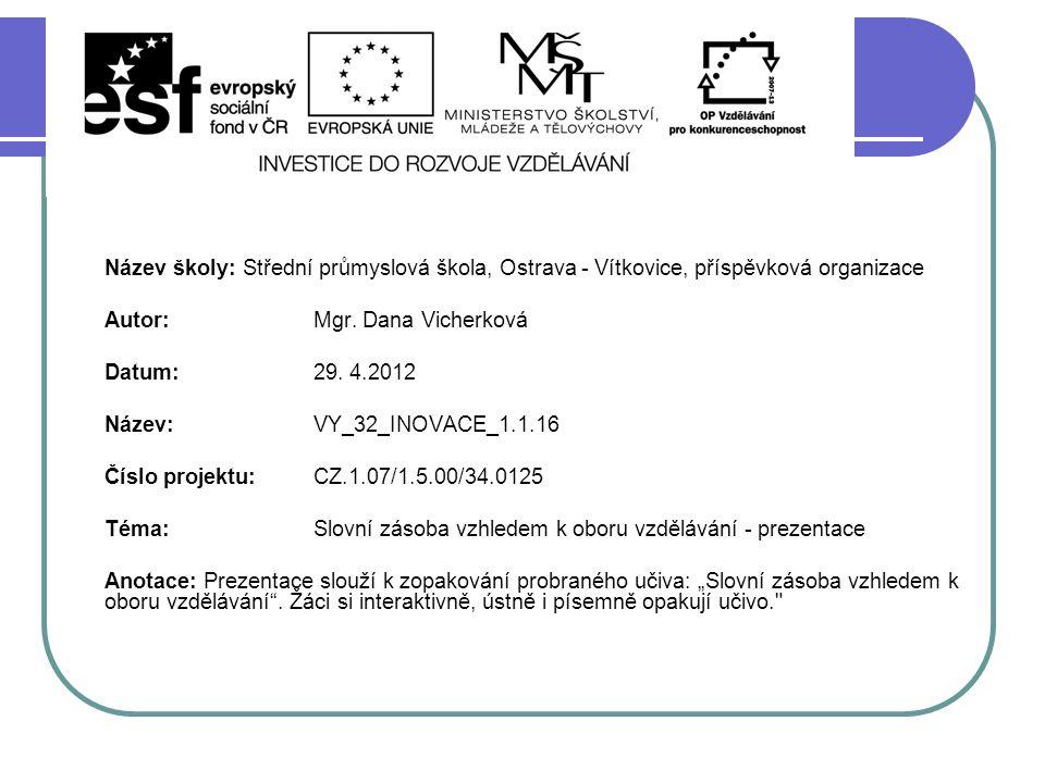 Název školy: Střední průmyslová škola, Ostrava - Vítkovice, příspěvková organizace Autor: Mgr. Dana Vicherková Datum: 29. 4.2012 Název: VY_32_INOVACE_