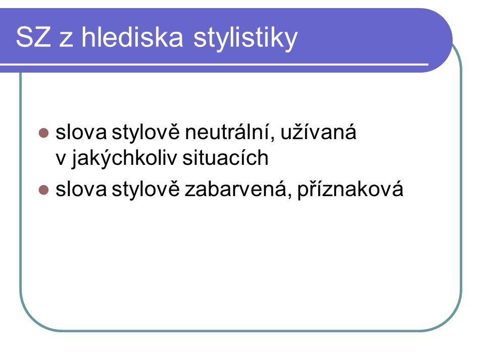 SZ z hlediska stylistiky slova stylově neutrální, užívaná v jakýchkoliv situacích slova stylově zabarvená, příznaková