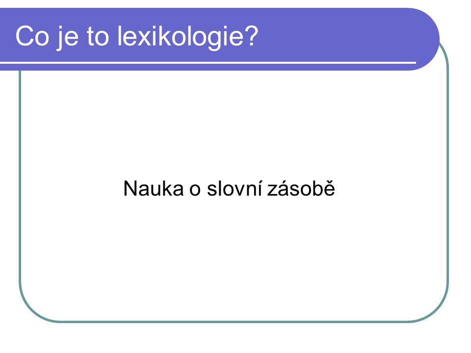 Co je to lexikologie? Nauka o slovní zásobě