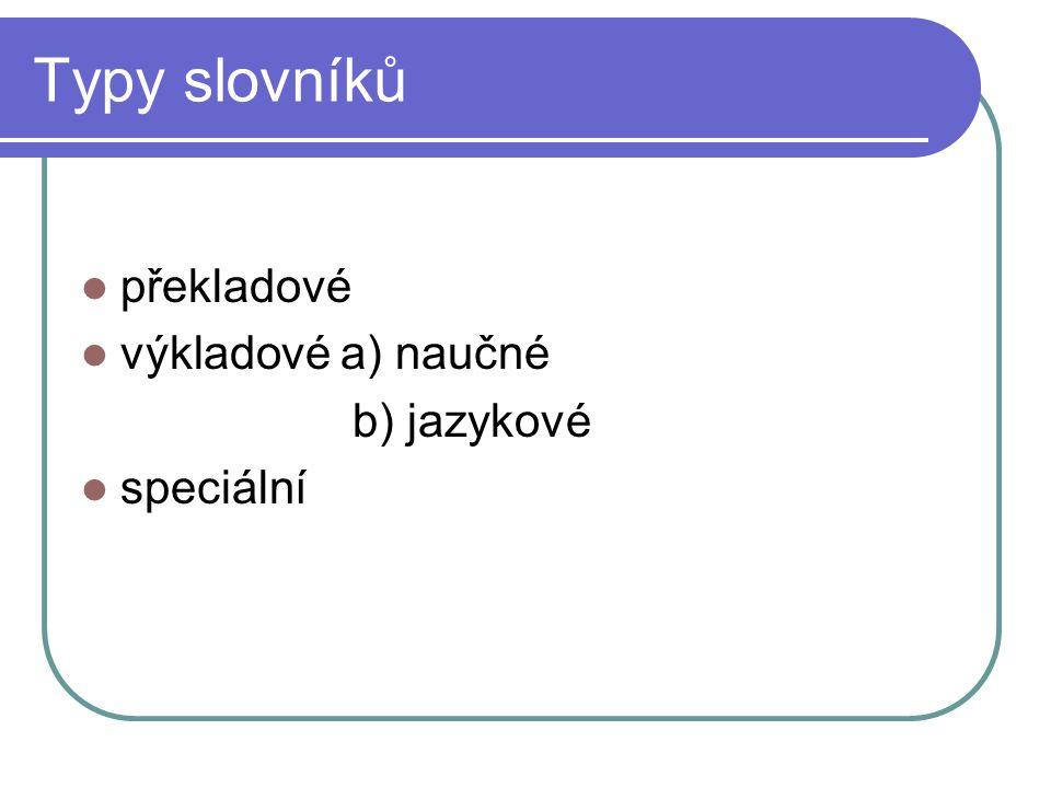 Typy slovníků překladové výkladové a) naučné b) jazykové speciální
