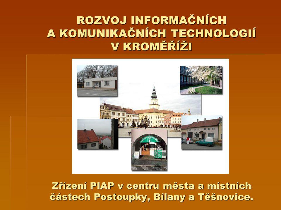ROZVOJ INFORMAČNÍCH A KOMUNIKAČNÍCH TECHNOLOGIÍ V KROMĚŘÍŽI Zřízení PIAP v centru města a místních částech Postoupky, Bílany a Těšnovice.
