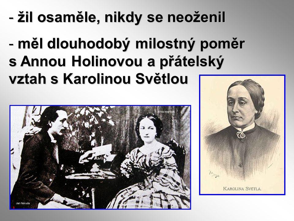 - žil osaměle, nikdy se neoženil - měl dlouhodobý milostný poměr s Annou Holinovou a přátelský vztah s Karolinou Světlou