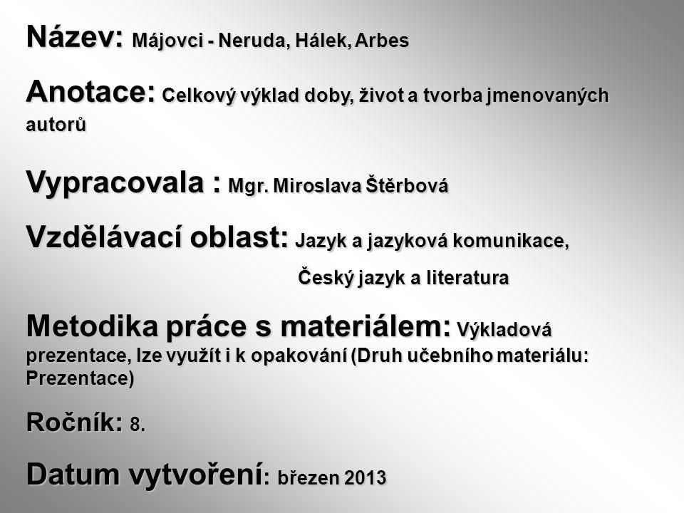 Název: Májovci - Neruda, Hálek, Arbes Anotace: Celkový výklad doby, život a tvorba jmenovaných autorů Vypracovala : Mgr. Miroslava Štěrbová Vzdělávací