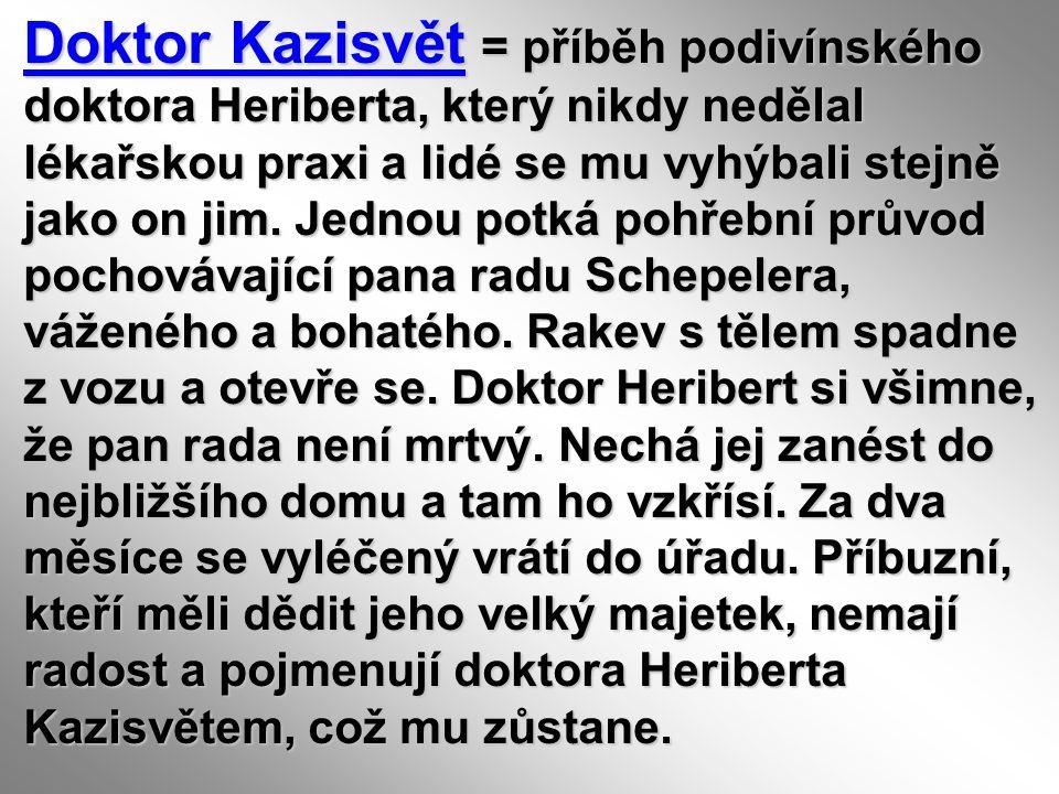Doktor Kazisvět = příběh podivínského doktora Heriberta, který nikdy nedělal lékařskou praxi a lidé se mu vyhýbali stejně jako on jim. Jednou potká po