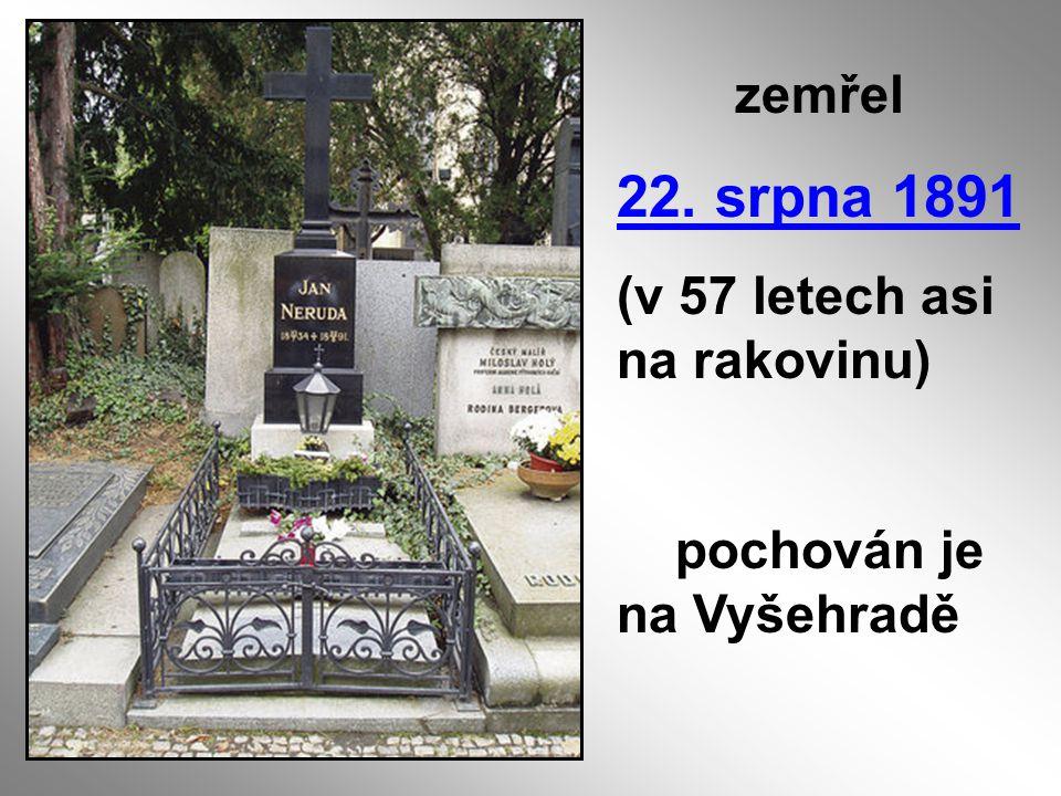 zemřel 22. srpna 1891 (v 57 letech asi na rakovinu) pochován je na Vyšehradě