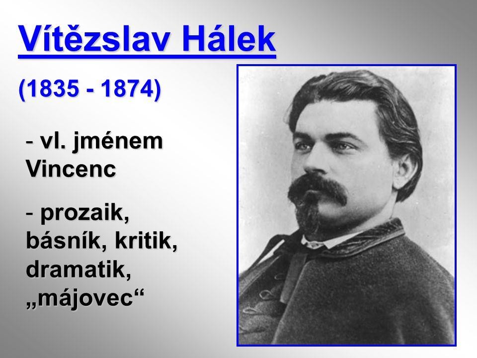 """Vítězslav Hálek (1835 - 1874) - vl. jménem Vincenc - prozaik, básník, kritik, dramatik, """"májovec"""""""