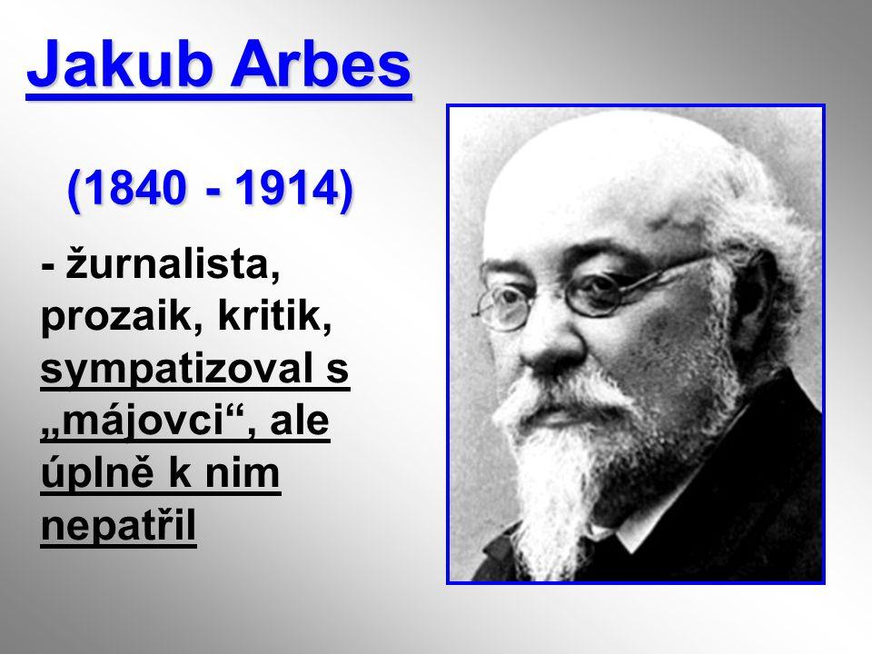 """Jakub Arbes (1840 - 1914) (1840 - 1914) - žurnalista, prozaik, kritik, sympatizoval s """"májovci"""", ale úplně k nim nepatřil"""