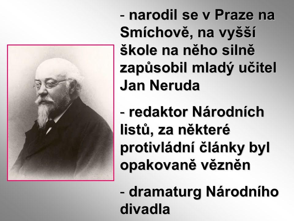 narodil se v Praze na Smíchově, na vyšší škole na něho silně zapůsobil mladý učitel Jan Neruda - narodil se v Praze na Smíchově, na vyšší škole na něh