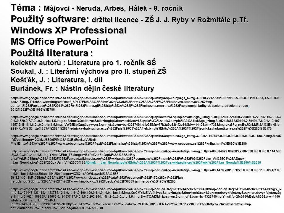 Téma : Májovci - Neruda, Arbes, Hálek - 8. ročník Použitý software: držitel licence - ZŠ J. J. Ryby v Rožmitále p.Tř. Windows XP Professional MS Offic