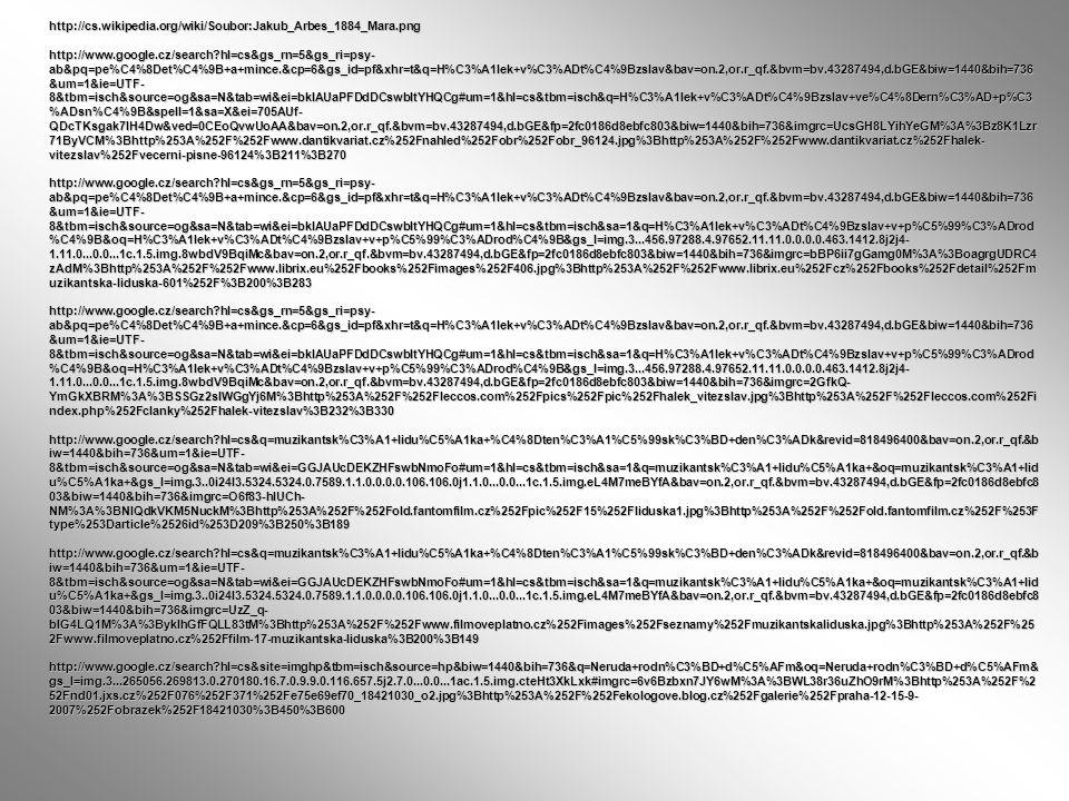 http://cs.wikipedia.org/wiki/Soubor:Jakub_Arbes_1884_Mara.png http://www.google.cz/search?hl=cs&gs_rn=5&gs_ri=psy- ab&pq=pe%C4%8Det%C4%9B+a+mince.&cp=