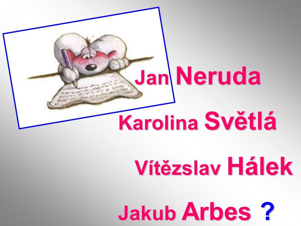 Jan Neruda Jan Neruda Karolina Světlá Vítězslav Hálek Vítězslav Hálek Jakub Arbes ?