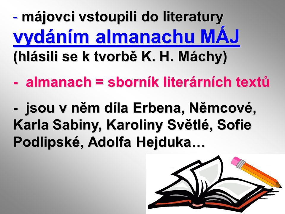 - májovci vstoupili do literatury vydáním almanachu MÁJ (hlásili se k tvorbě K. H. Máchy) - almanach = sborník literárních textů - jsou v něm díla Erb