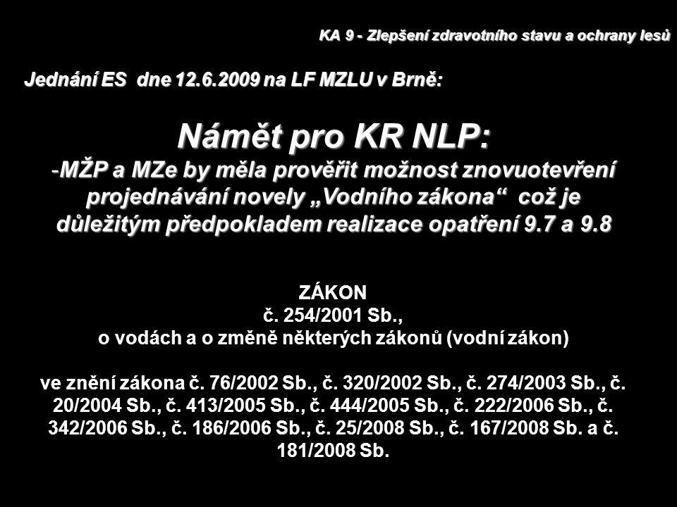 """KA 9 - Zlepšení zdravotního stavu a ochrany lesů Námět pro KR NLP: -MŽP a MZe by měla prověřit možnost znovuotevření projednávání novely """"Vodního záko"""