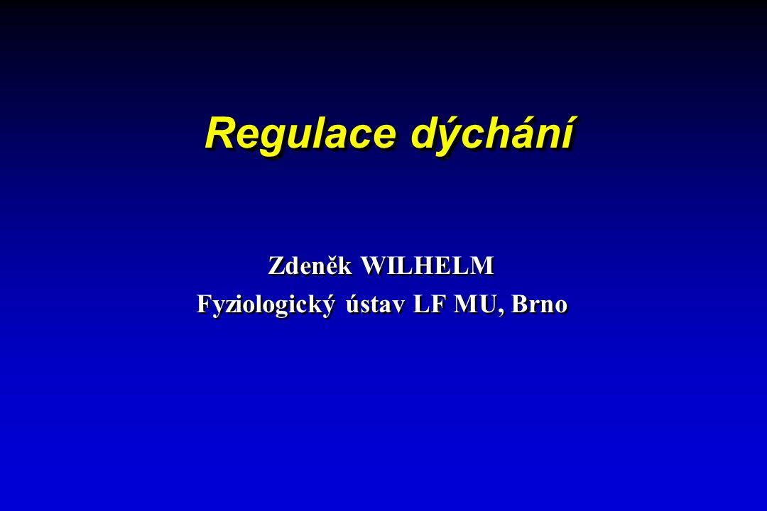 Regulace dýchání Zdeněk WILHELM Fyziologický ústav LF MU, Brno Zdeněk WILHELM Fyziologický ústav LF MU, Brno