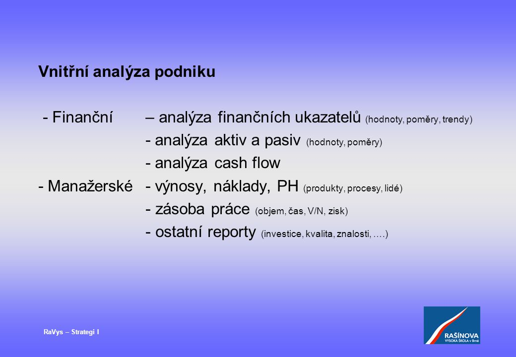 RaVys – Strategi I Vnitřní analýza podniku - Finanční – analýza finančních ukazatelů (hodnoty, poměry, trendy) - analýza aktiv a pasiv (hodnoty, poměr