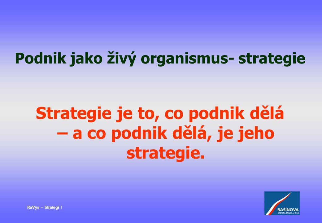 RaVys – Strategi I Vytváření strategie – postupy tradiční pohled Strategická obchodní jednotka - SBU Má produkt a zákazníka Má specifickou strategii Lze samostatně plánovat a měřit výkonnost Je vymezena- organizačně - marketinkově - projektově - kombinací