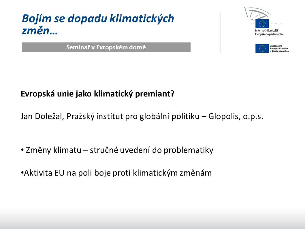 Bojím se dopadu klimatických změn… Seminář v Evropském domě Změny klimatu Jedna z největších výzev 21.