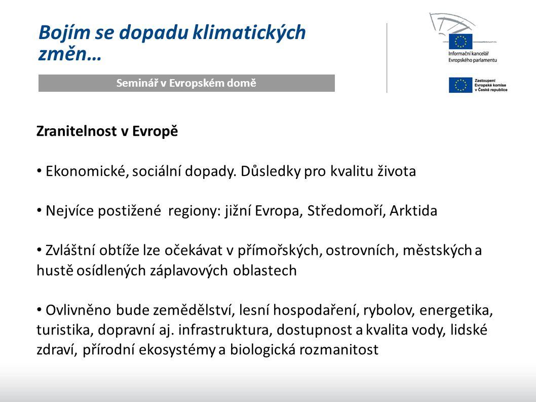 Bojím se dopadu klimatických změn… Seminář v Evropském domě Zranitelnost v Evropě Ekonomické, sociální dopady. Důsledky pro kvalitu života Nejvíce pos