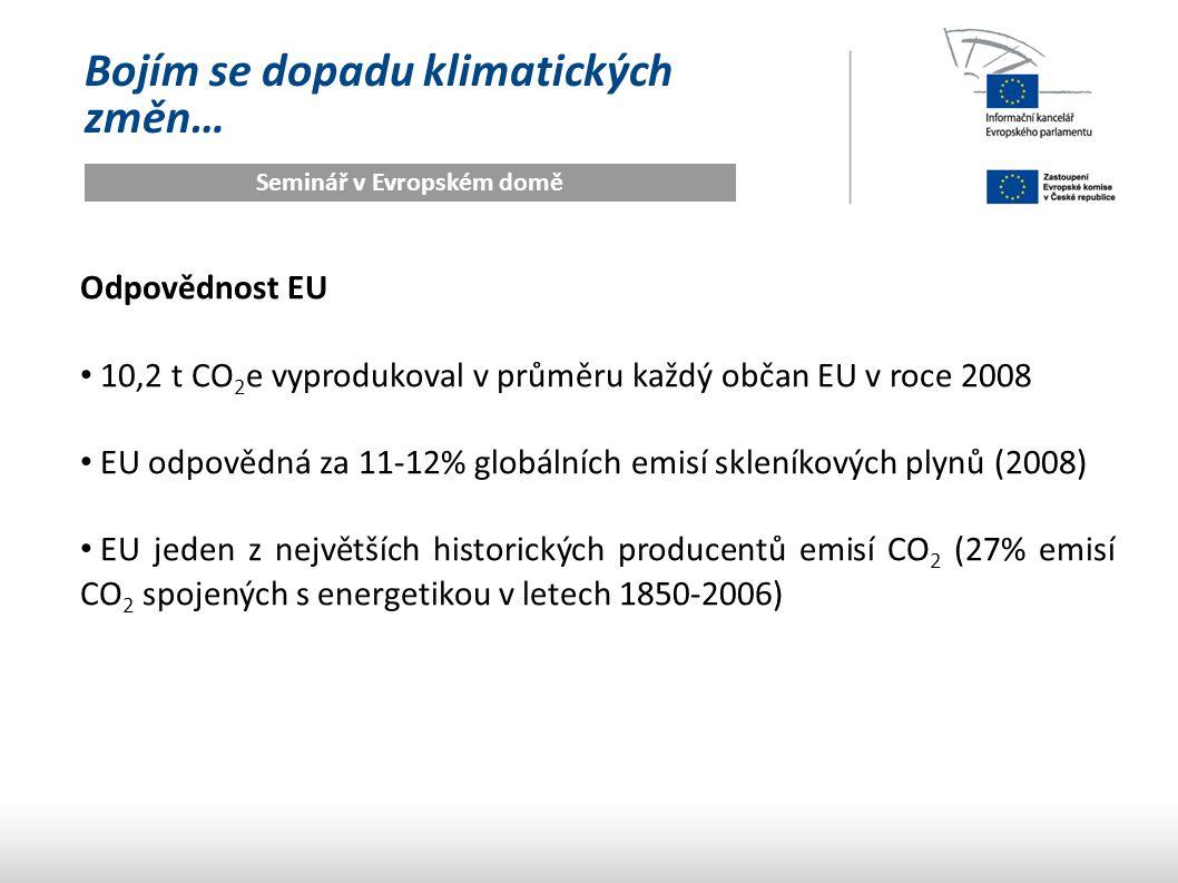 Bojím se dopadu klimatických změn… Seminář v Evropském domě Odpovědnost EU 10,2 t CO 2 e vyprodukoval v průměru každý občan EU v roce 2008 EU odpovědn