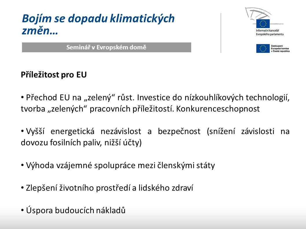 """Bojím se dopadu klimatických změn… Seminář v Evropském domě Příležitost pro EU Přechod EU na """"zelený"""" růst. Investice do nízkouhlíkových technologií,"""