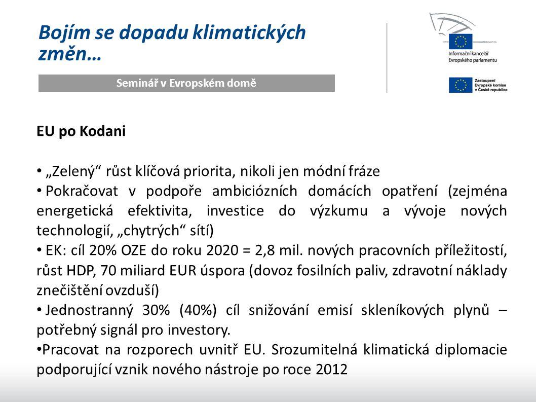 """Bojím se dopadu klimatických změn… Seminář v Evropském domě EU po Kodani """"Zelený růst klíčová priorita, nikoli jen módní fráze Pokračovat v podpoře ambiciózních domácích opatření (zejména energetická efektivita, investice do výzkumu a vývoje nových technologií, """"chytrých sítí) EK: cíl 20% OZE do roku 2020 = 2,8 mil."""