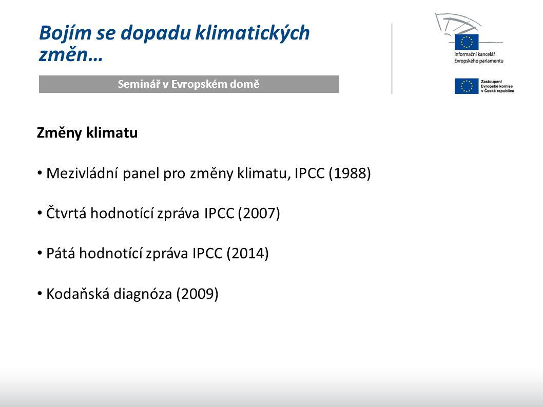 Bojím se dopadu klimatických změn… Seminář v Evropském domě Změny klimatu Mezivládní panel pro změny klimatu, IPCC (1988) Čtvrtá hodnotící zpráva IPCC (2007) Pátá hodnotící zpráva IPCC (2014) Kodaňská diagnóza (2009)