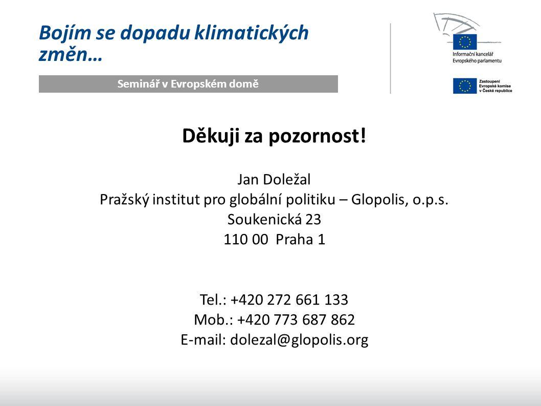 Bojím se dopadu klimatických změn… Seminář v Evropském domě Děkuji za pozornost! Jan Doležal Pražský institut pro globální politiku – Glopolis, o.p.s.