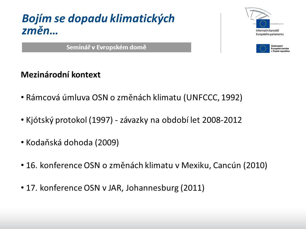 Bojím se dopadu klimatických změn… Seminář v Evropském domě Mezinárodní kontext Rámcová úmluva OSN o změnách klimatu (UNFCCC, 1992) Kjótský protokol (