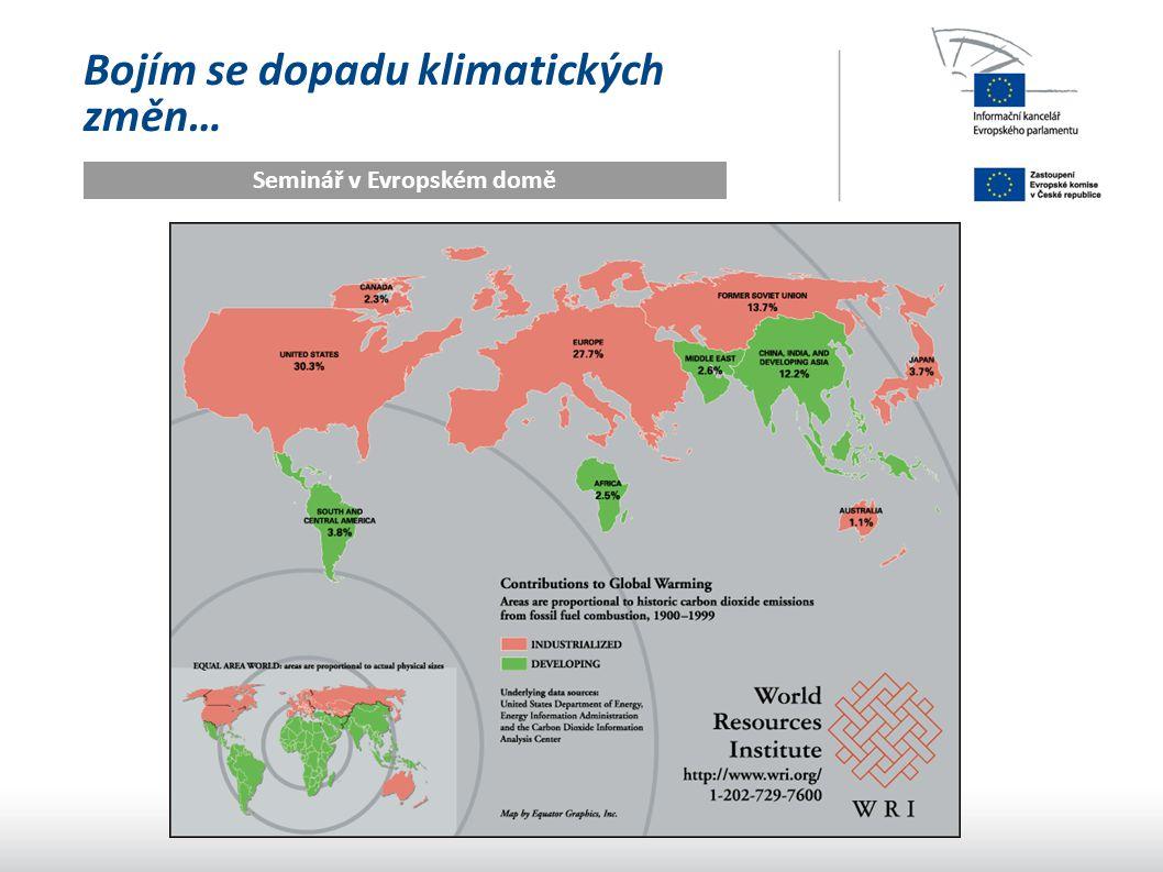 Bojím se dopadu klimatických změn… Seminář v Evropském domě Důsledky pro lidské společnosti Ztížené možnosti obživy (zemědělství, průmysl, služby) Nedostatek pitné a užitkové vody Lidské zdraví Migrace Negativní dopady na ekonomický růst, sociální a politickou stabilitu