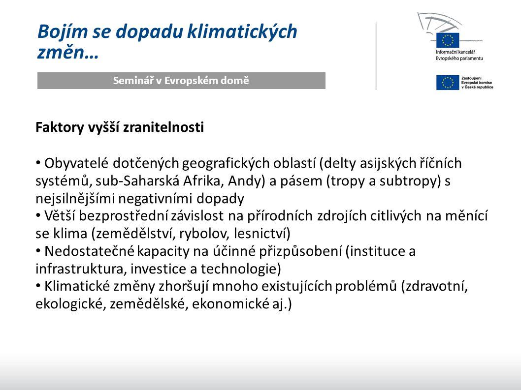 Bojím se dopadu klimatických změn… Seminář v Evropském domě Faktory vyšší zranitelnosti Obyvatelé dotčených geografických oblastí (delty asijských říč