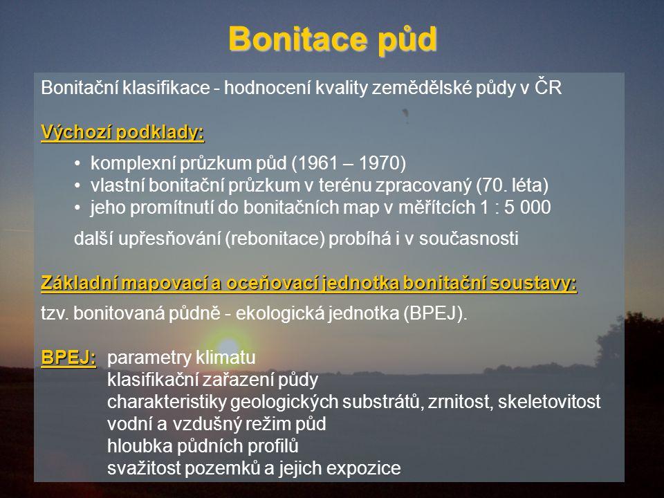 Bonitace půd Bonitační klasifikace - hodnocení kvality zemědělské půdy v ČR Výchozí podklady: komplexní průzkum půd (1961 – 1970) vlastní bonitační průzkum v terénu zpracovaný (70.